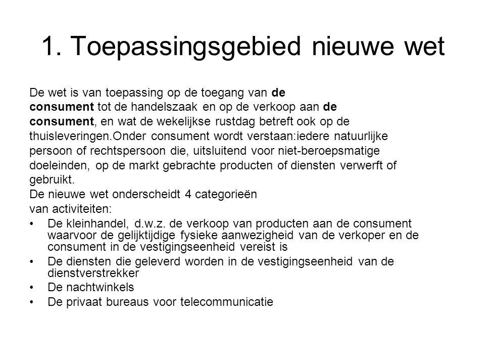 1. Toepassingsgebied nieuwe wet De wet is van toepassing op de toegang van de consument tot de handelszaak en op de verkoop aan de consument, en wat d