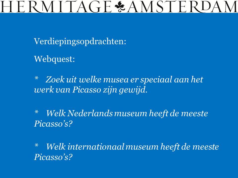 Verdiepingsopdrachten: Webquest: *Zoek uit welke musea er speciaal aan het werk van Picasso zijn gewijd. *Welk Nederlands museum heeft de meeste Picas