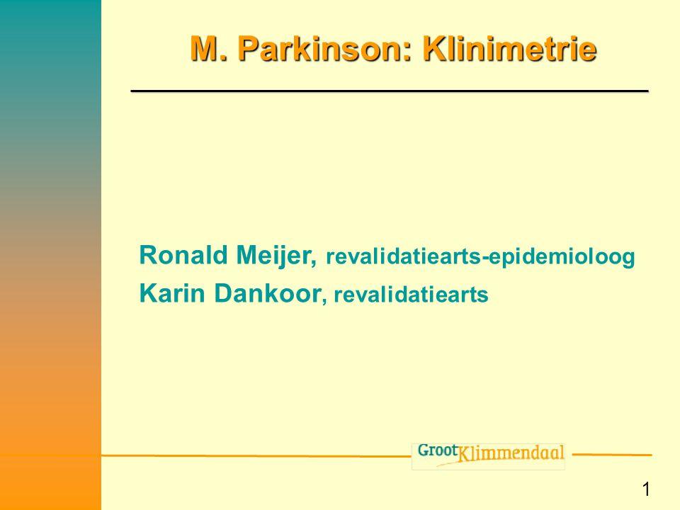 1 M. Parkinson: Klinimetrie Ronald Meijer, revalidatiearts-epidemioloog Karin Dankoor, revalidatiearts