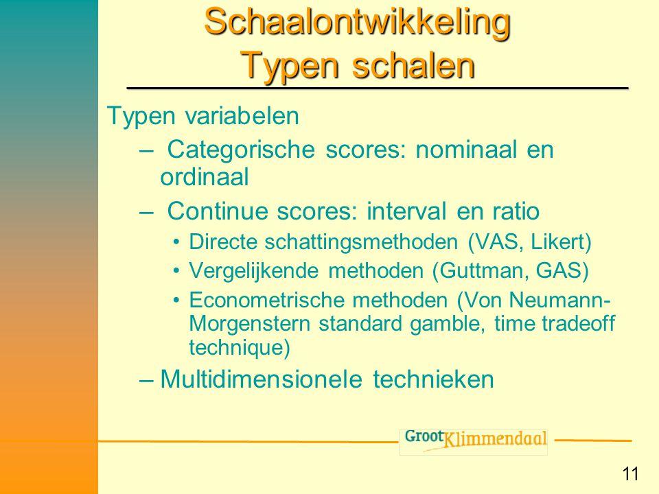 11 Schaalontwikkeling Typen schalen Typen variabelen – Categorische scores: nominaal en ordinaal – Continue scores: interval en ratio •Directe schatti