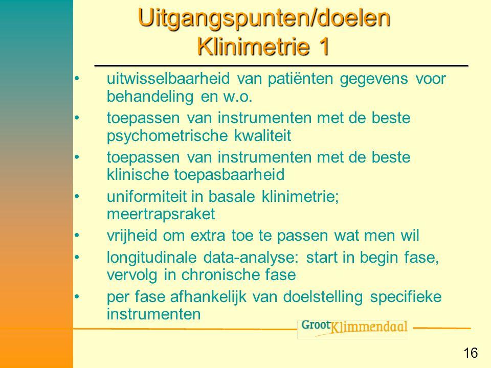 16 Uitgangspunten/doelen Klinimetrie 1 •uitwisselbaarheid van patiënten gegevens voor behandeling en w.o. •toepassen van instrumenten met de beste psy