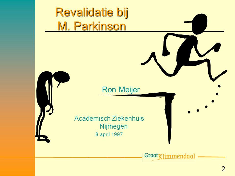 2 Revalidatie bij M. Parkinson Ron Meijer Academisch Ziekenhuis Nijmegen 8 april 1997