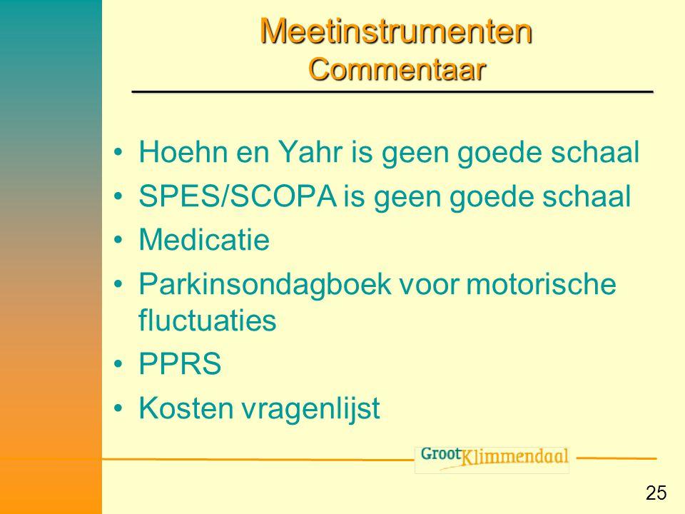 25 Meetinstrumenten Commentaar •Hoehn en Yahr is geen goede schaal •SPES/SCOPA is geen goede schaal •Medicatie •Parkinsondagboek voor motorische fluct