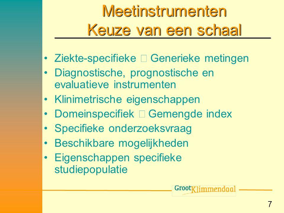 7 Meetinstrumenten Keuze van een schaal •Ziekte-specifieke  Generieke metingen •Diagnostische, prognostische en evaluatieve instrumenten •Klinimetris