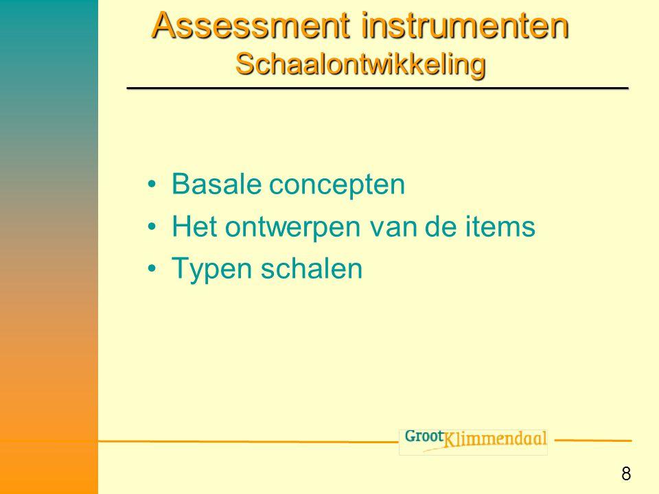 8 Assessment instrumenten Schaalontwikkeling •Basale concepten •Het ontwerpen van de items •Typen schalen