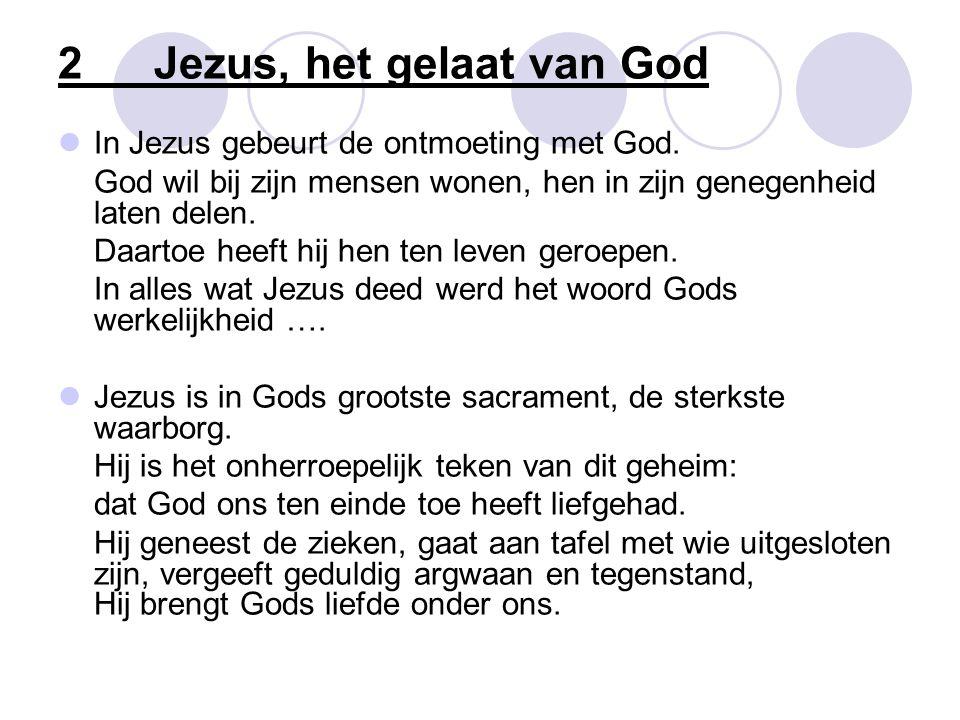 2Jezus, het gelaat van God  In Jezus gebeurt de ontmoeting met God.