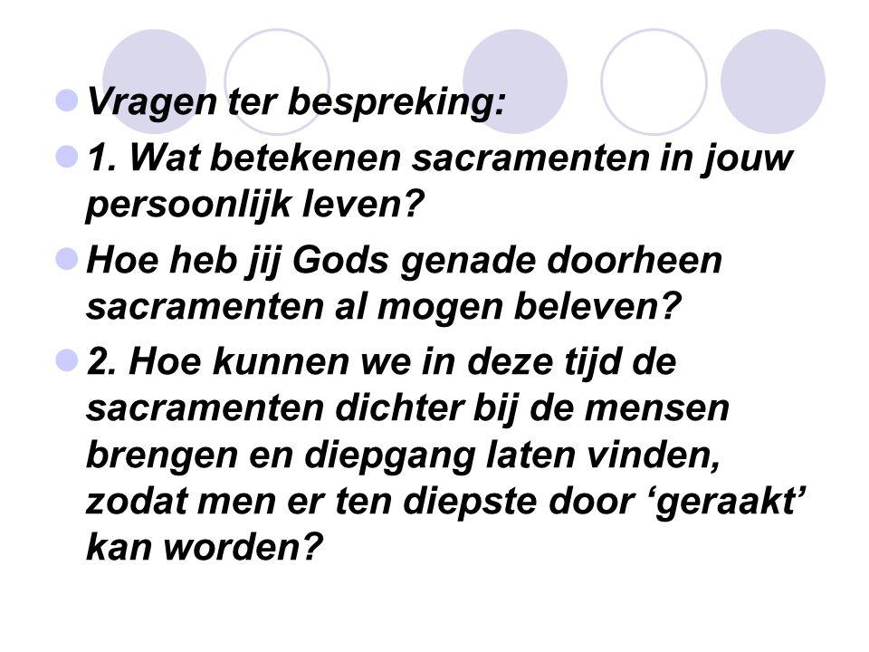  Vragen ter bespreking:  1.Wat betekenen sacramenten in jouw persoonlijk leven.
