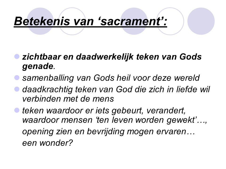 Betekenis van 'sacrament':  zichtbaar en daadwerkelijk teken van Gods genade.