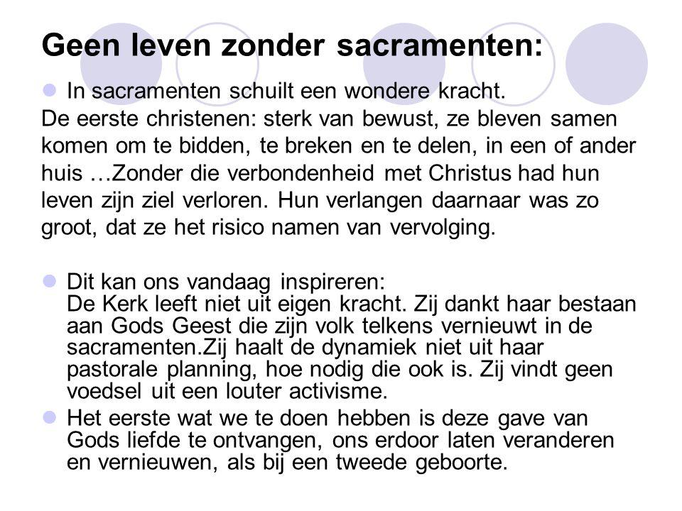 Geen leven zonder sacramenten:  In sacramenten schuilt een wondere kracht.