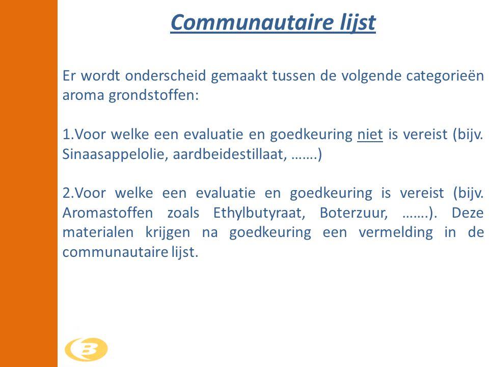 Er wordt onderscheid gemaakt tussen de volgende categorieën aroma grondstoffen: 1.Voor welke een evaluatie en goedkeuring niet is vereist (bijv. Sinaa