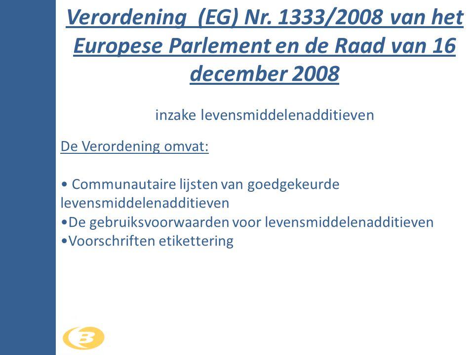 Verordening (EG) Nr. 1333/2008 van het Europese Parlement en de Raad van 16 december 2008 inzake levensmiddelenadditieven De Verordening omvat: • Comm