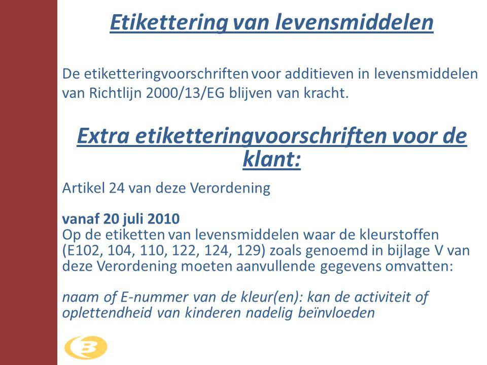 Etikettering van levensmiddelen De etiketteringvoorschriften voor additieven in levensmiddelen van Richtlijn 2000/13/EG blijven van kracht. Extra etik