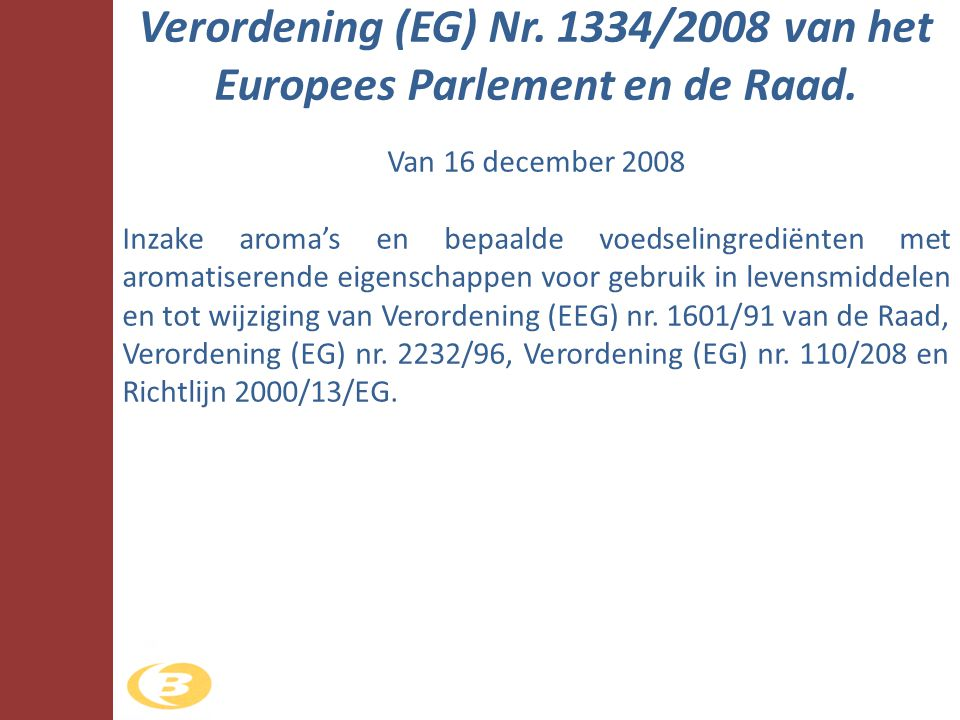 Van 16 december 2008 Inzake aroma's en bepaalde voedselingrediënten met aromatiserende eigenschappen voor gebruik in levensmiddelen en tot wijziging v