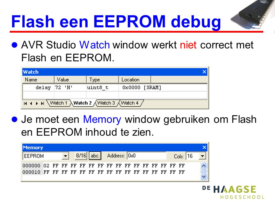 Flash een EEPROM debug  AVR Studio Watch window werkt niet correct met Flash en EEPROM.