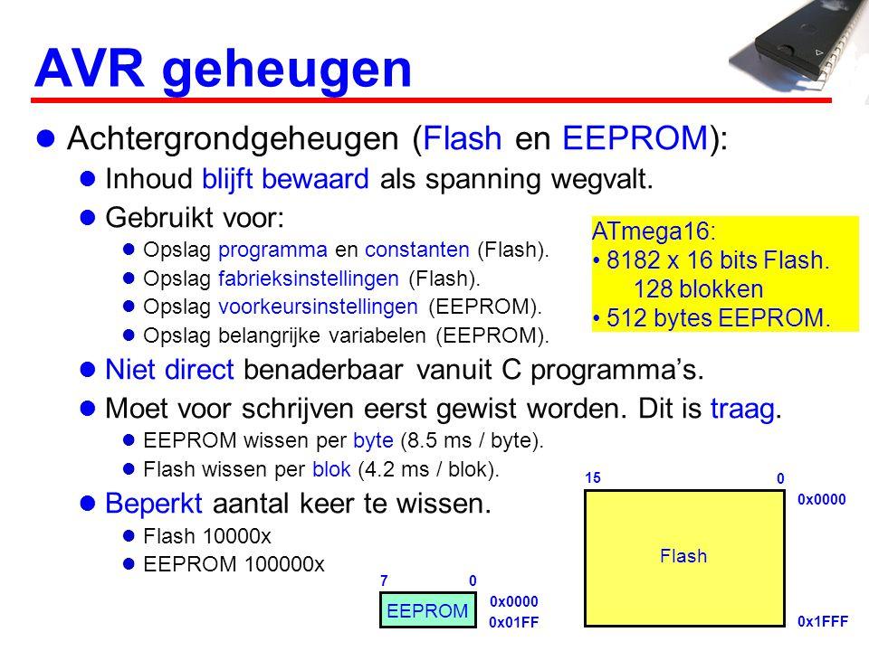 AVR geheugen  Achtergrondgeheugen (Flash en EEPROM):  Inhoud blijft bewaard als spanning wegvalt.