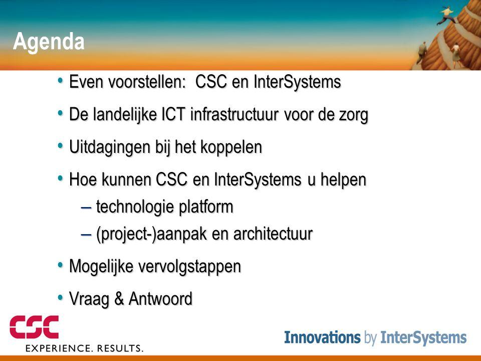 Agenda • Even voorstellen: CSC en InterSystems • De landelijke ICT infrastructuur voor de zorg • Uitdagingen bij het koppelen • Hoe kunnen CSC en Inte