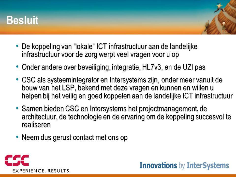 """Besluit • De koppeling van """"lokale"""" ICT infrastructuur aan de landelijke infrastructuur voor de zorg werpt veel vragen voor u op • Onder andere over b"""