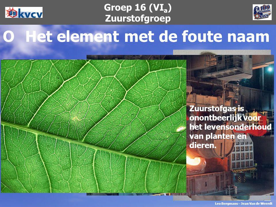 Groep 16 (VI a ) Zuurstofgroep OHet element met de foute naam In de medische wereld voor mensen met ademhalingsproblemen. Zuurstofgas in zuivere vorm