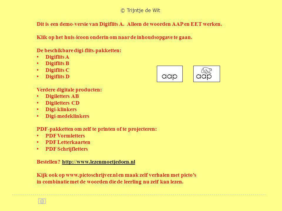 aap © Trijntje de Wit Dit is een demo-versie van Digiflits A. Alleen de woorden AAP en EET werken. Klik op het huis-icoon onderin om naar de inhoudsop
