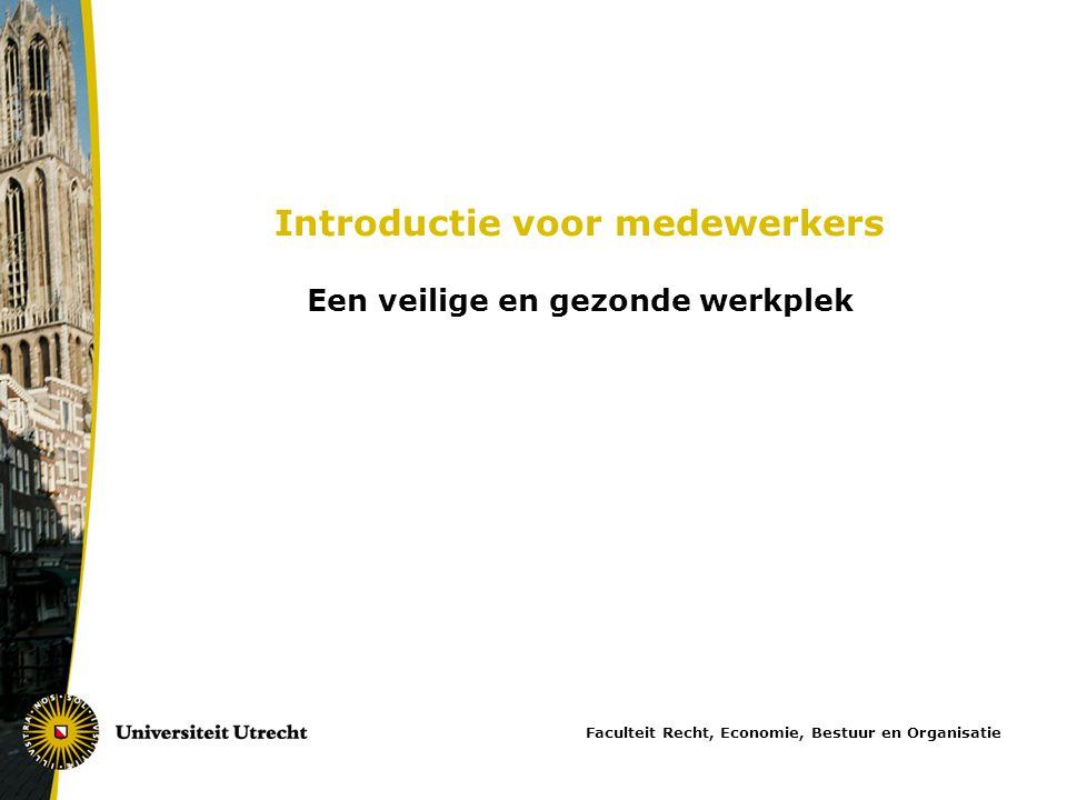 Introductie voor medewerkers Een veilige en gezonde werkplek Faculteit Recht, Economie, Bestuur en Organisatie