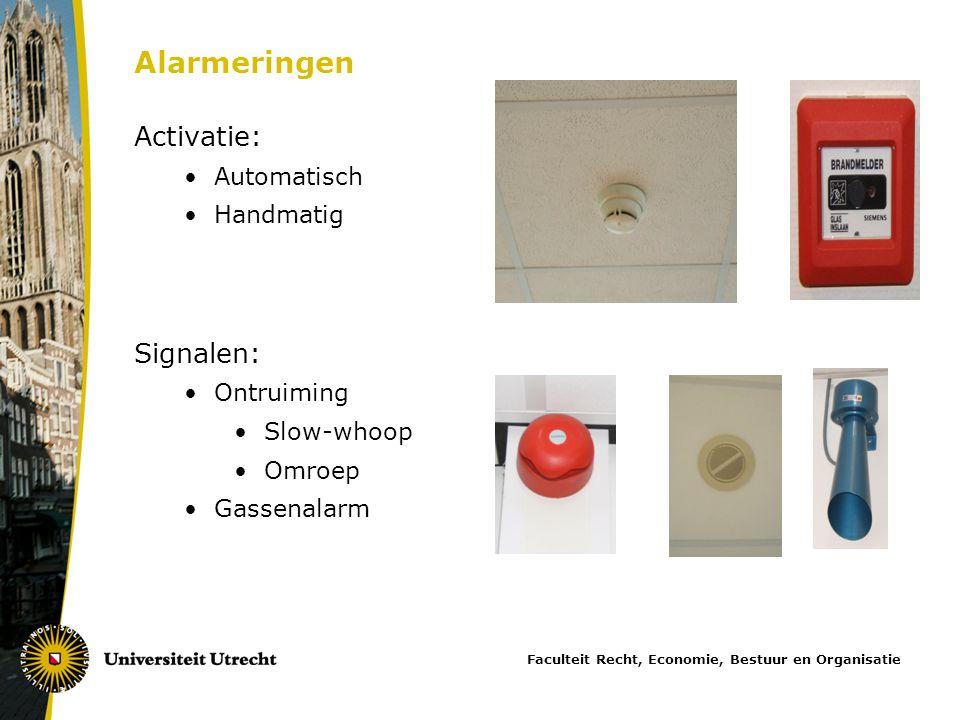 Alarmeringen Activatie: •Automatisch •Handmatig Signalen: •Ontruiming •Slow-whoop •Omroep •Gassenalarm Faculteit Recht, Economie, Bestuur en Organisat