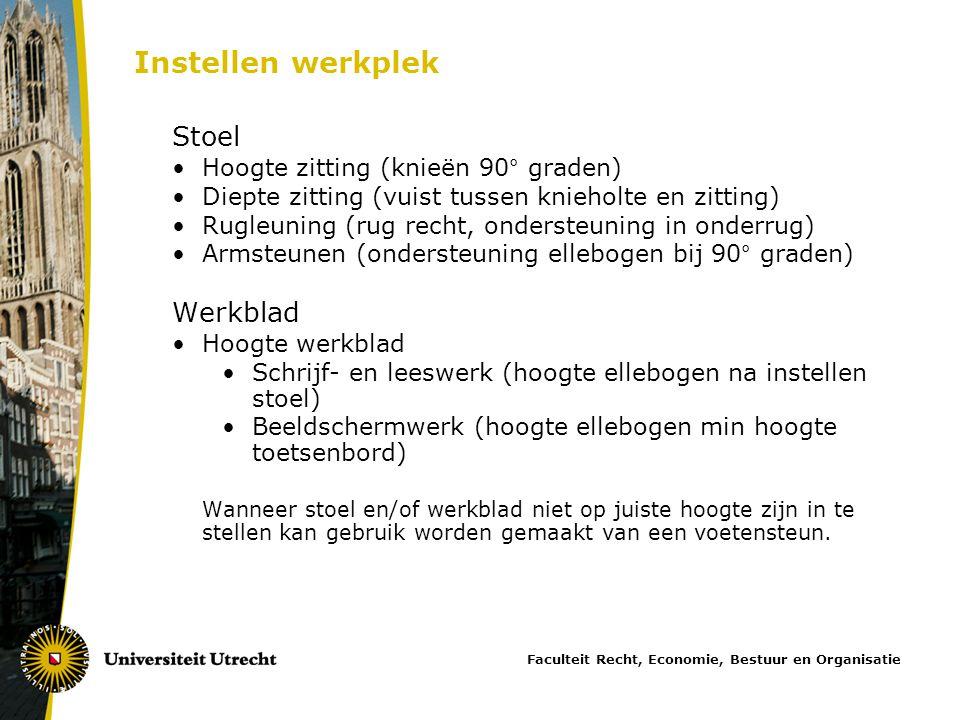 Instellen werkplek Stoel •Hoogte zitting (knieën 90° graden) •Diepte zitting (vuist tussen knieholte en zitting) •Rugleuning (rug recht, ondersteuning