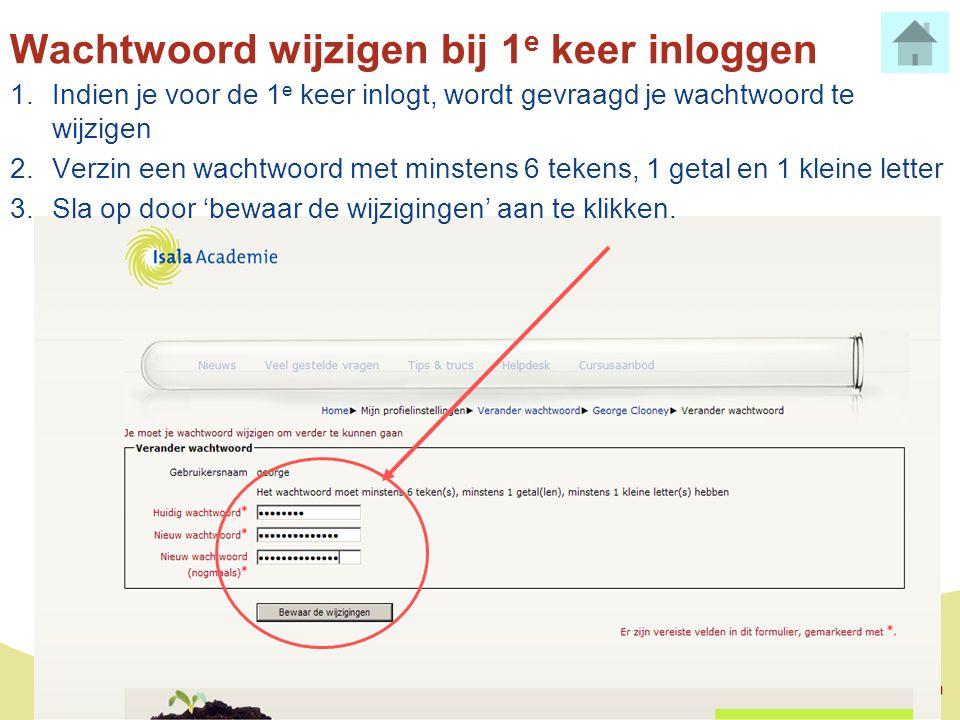 Wachtwoord wijzigen bij 1 e keer inloggen 1.Indien je voor de 1 e keer inlogt, wordt gevraagd je wachtwoord te wijzigen 2.Verzin een wachtwoord met mi
