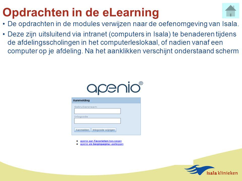 Opdrachten in de eLearning •De opdrachten in de modules verwijzen naar de oefenomgeving van Isala. •Deze zijn uitsluitend via intranet (computers in I