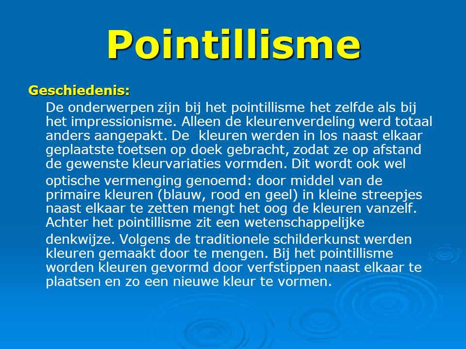 Pointillisme Geschiedenis: De onderwerpen zijn bij het pointillisme het zelfde als bij het impressionisme. Alleen de kleurenverdeling werd totaal ande