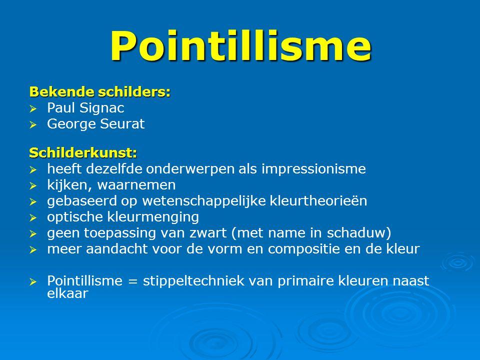 Pointillisme Bekende schilders:   Paul Signac   George SeuratSchilderkunst:   heeft dezelfde onderwerpen als impressionisme   kijken, waarneme