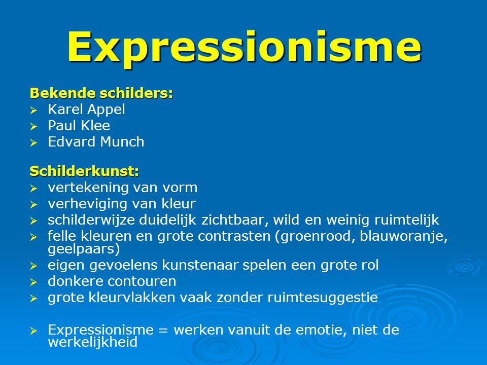 Expressionisme Bekende schilders:   Karel Appel   Paul Klee   Edvard MunchSchilderkunst:   vertekening van vorm   verheviging van kleur  