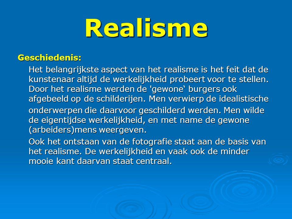 Realisme Geschiedenis: Het belangrijkste aspect van het realisme is het feit dat de kunstenaar altijd de werkelijkheid probeert voor te stellen. Door