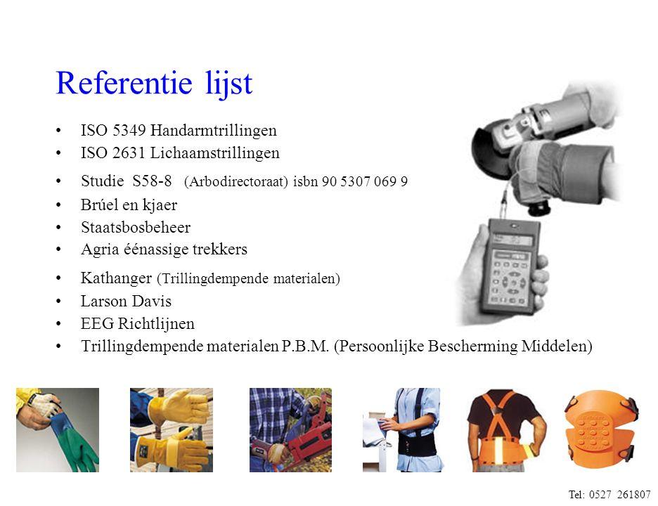 Referentie lijst •ISO 5349 Handarmtrillingen •ISO 2631 Lichaamstrillingen •Studie S58-8 (Arbodirectoraat) isbn 90 5307 069 9 •Brúel en kjaer •Staatsbo