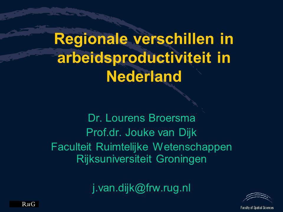 Regionale verschillen in arbeidsproductiviteit in Nederland Dr. Lourens Broersma Prof.dr. Jouke van Dijk Faculteit Ruimtelijke Wetenschappen Rijksuniv