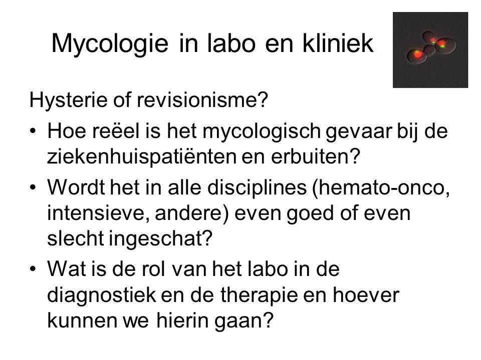Mycologie in labo en kliniek Hysterie of revisionisme? •Hoe reëel is het mycologisch gevaar bij de ziekenhuispatiënten en erbuiten? •Wordt het in alle