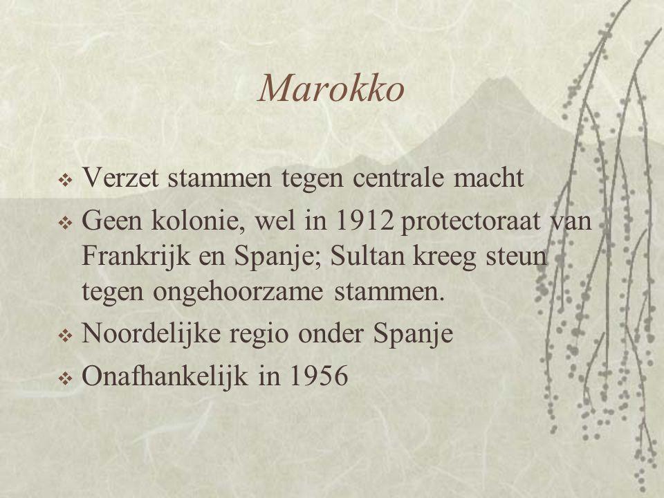 Marokko  Verzet stammen tegen centrale macht  Geen kolonie, wel in 1912 protectoraat van Frankrijk en Spanje; Sultan kreeg steun tegen ongehoorzame