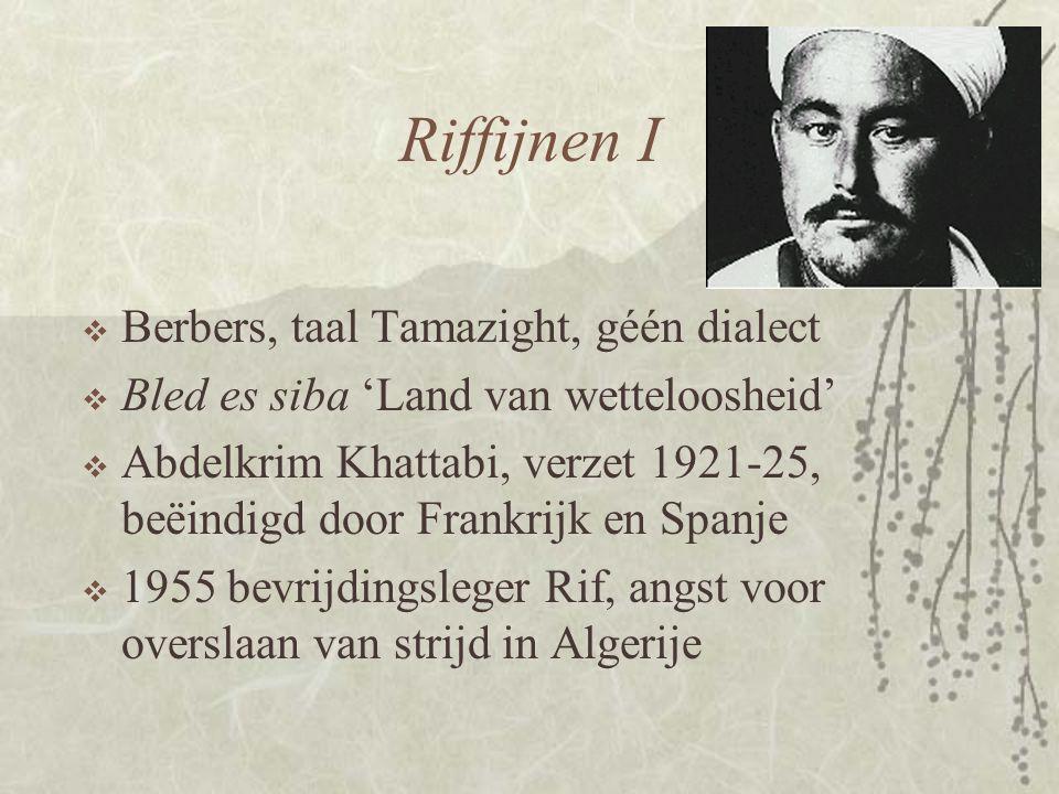 Riffijnen II  Lastige onderdanen  Koning Hassan, verdeel en heers  Elimineren politieke tegenstanders, socialisten, fundamentalisten en Riffijnen  Rif achtergesteld, o.a.