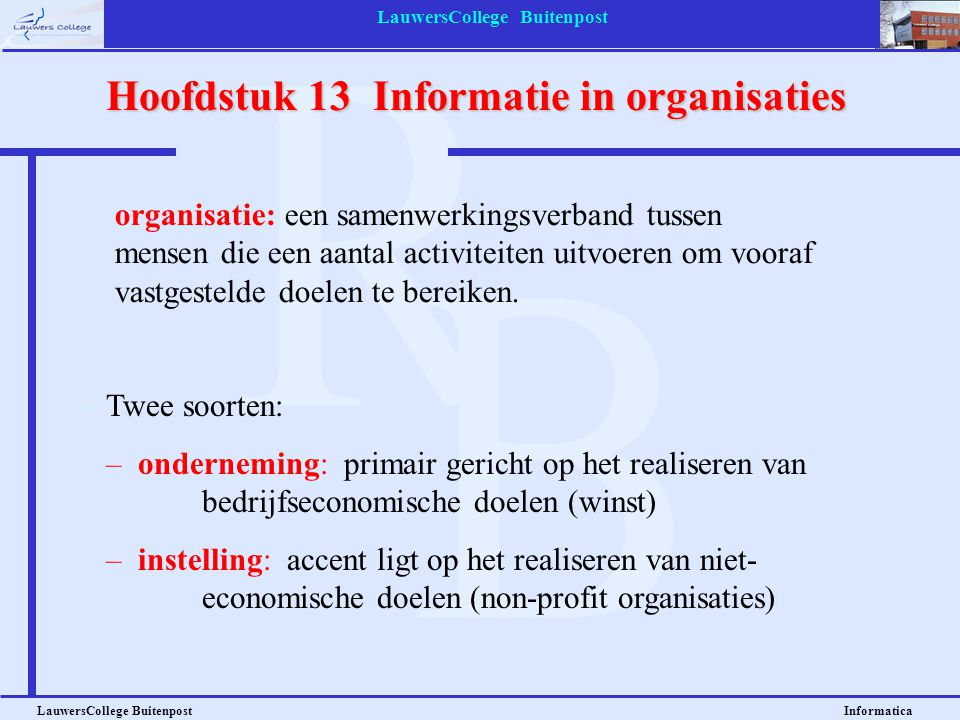 LauwersCollege Buitenpost LauwersCollege Buitenpost Informatica Hoofdstuk 13 Informatie in organisaties Twee soorten: – onderneming: primair gericht o