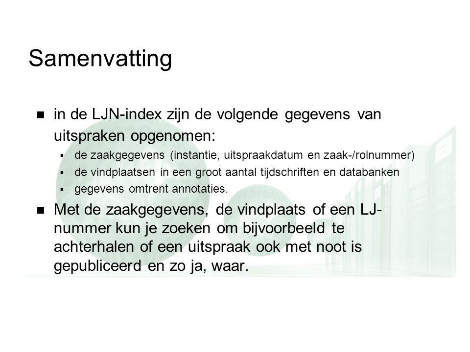Samenvatting  in de LJN-index zijn de volgende gegevens van uitspraken opgenomen:  de zaakgegevens (instantie, uitspraakdatum en zaak-/rolnummer) 