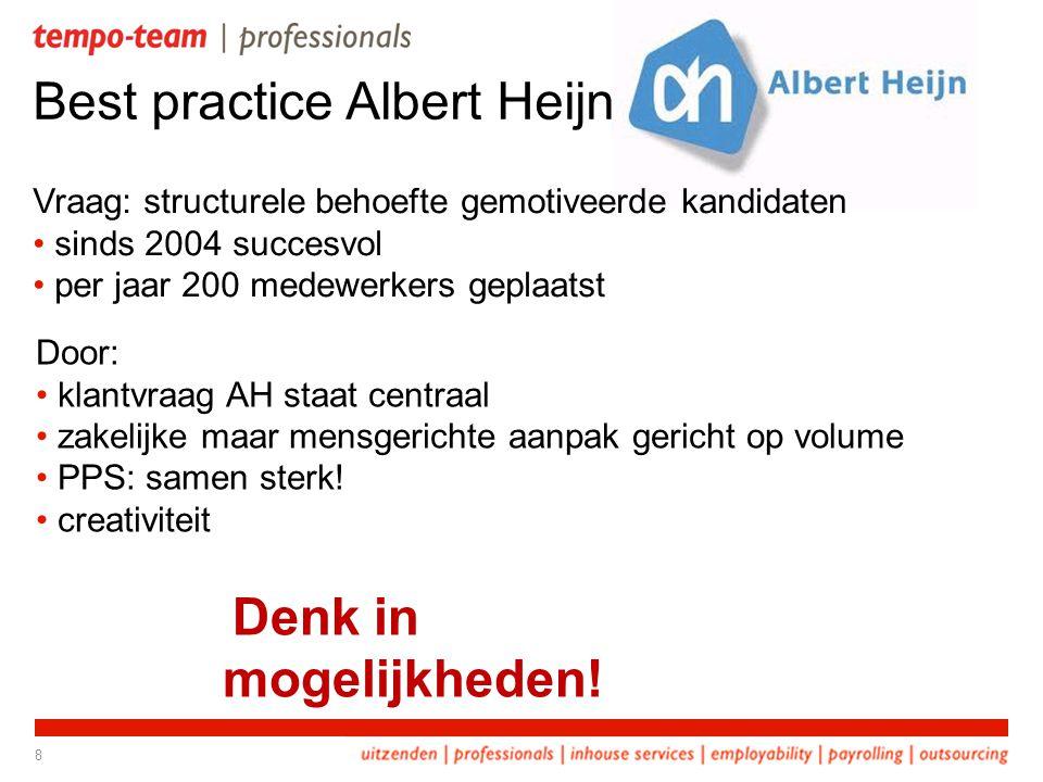 Best practice Albert Heijn Vraag: structurele behoefte gemotiveerde kandidaten • sinds 2004 succesvol • per jaar 200 medewerkers geplaatst 8 Denk in m