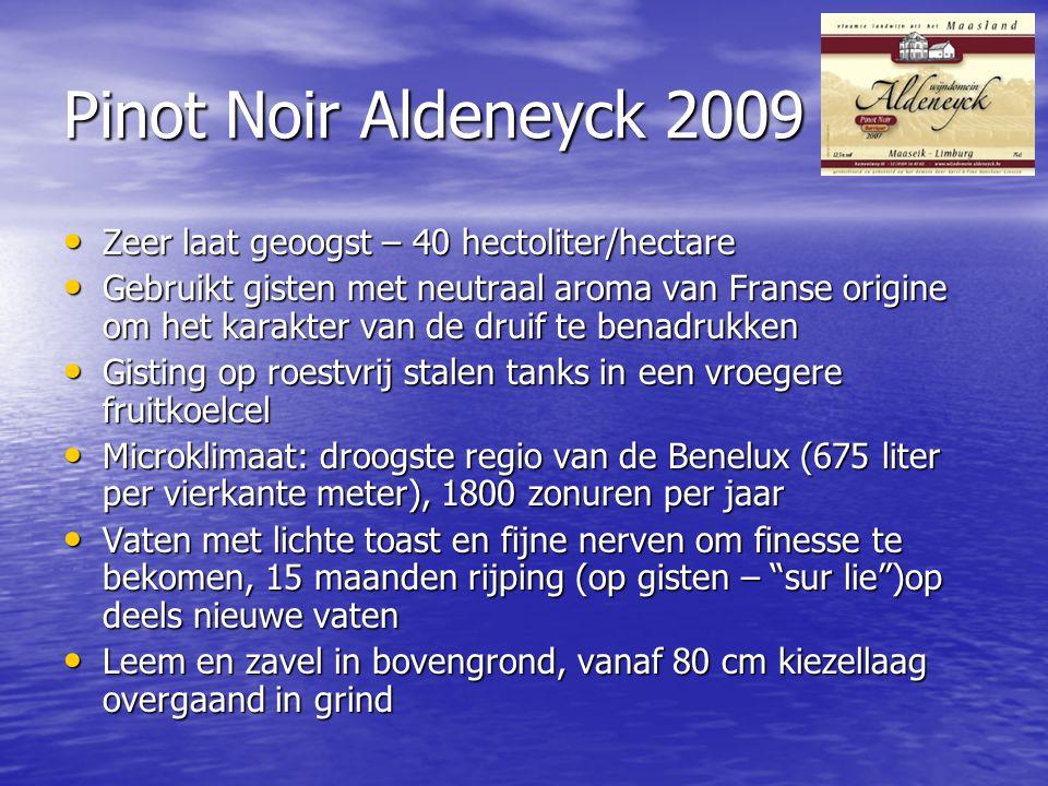 Pinot Noir Aldeneyck 2009 • Zeer laat geoogst – 40 hectoliter/hectare • Gebruikt gisten met neutraal aroma van Franse origine om het karakter van de d