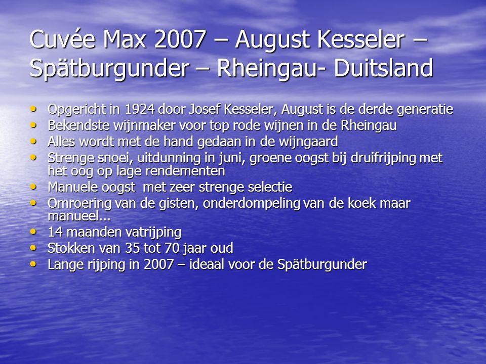 Cuvée Max 2007 – August Kesseler – Spätburgunder – Rheingau- Duitsland • Opgericht in 1924 door Josef Kesseler, August is de derde generatie • Bekends