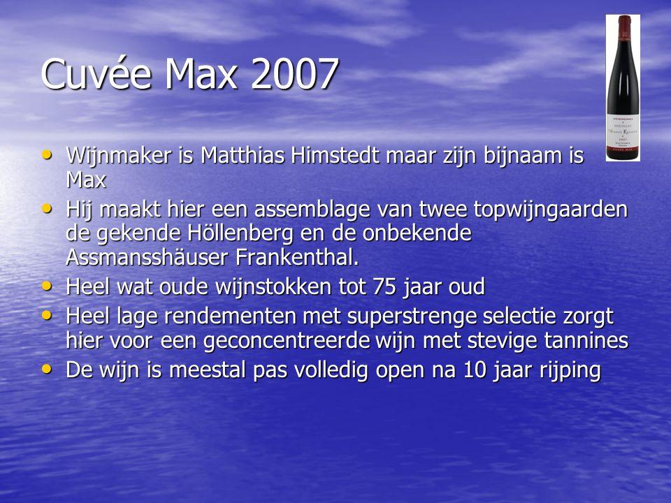 Cuvée Max 2007 • Wijnmaker is Matthias Himstedt maar zijn bijnaam is Max • Hij maakt hier een assemblage van twee topwijngaarden de gekende Höllenberg