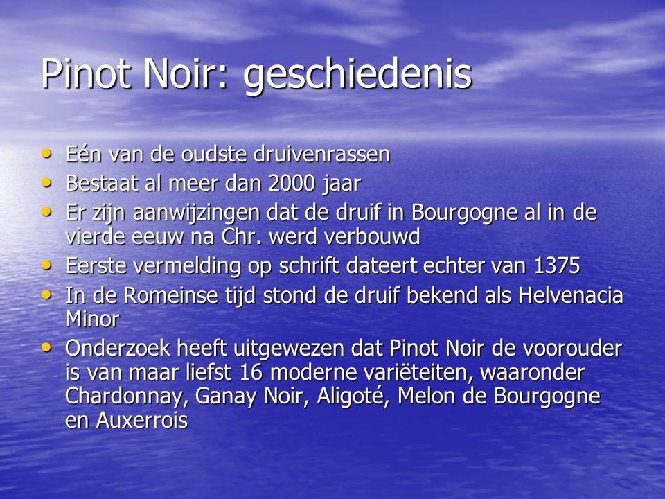 Pinot Noir: geschiedenis • Eén van de oudste druivenrassen • Bestaat al meer dan 2000 jaar • Er zijn aanwijzingen dat de druif in Bourgogne al in de v