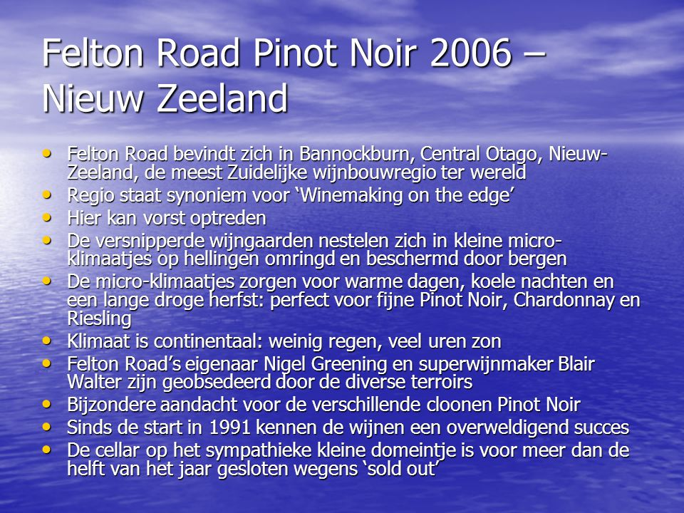 Felton Road Pinot Noir 2006 – Nieuw Zeeland • Felton Road bevindt zich in Bannockburn, Central Otago, Nieuw- Zeeland, de meest Zuidelijke wijnbouwregi