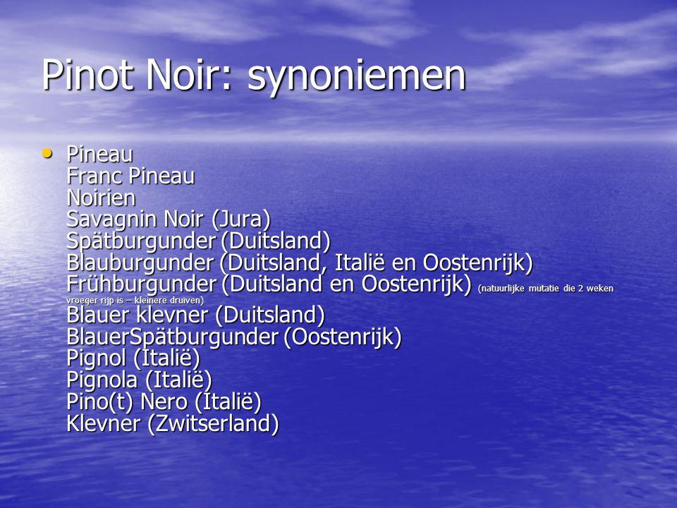 Pinot Noir: synoniemen • Pineau Franc Pineau Noirien Savagnin Noir (Jura) Spätburgunder (Duitsland) Blauburgunder (Duitsland, Italië en Oostenrijk) Fr