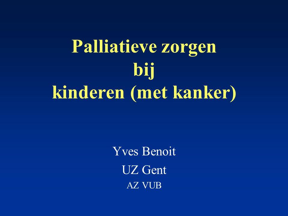 Palliatieve zorgen bij kinderen (met kanker) Yves Benoit UZ Gent AZ VUB