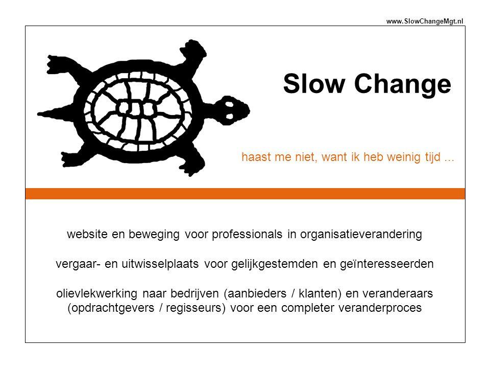 Slow Change haast me niet, want ik heb weinig tijd... website en beweging voor professionals in organisatieverandering vergaar- en uitwisselplaats voo