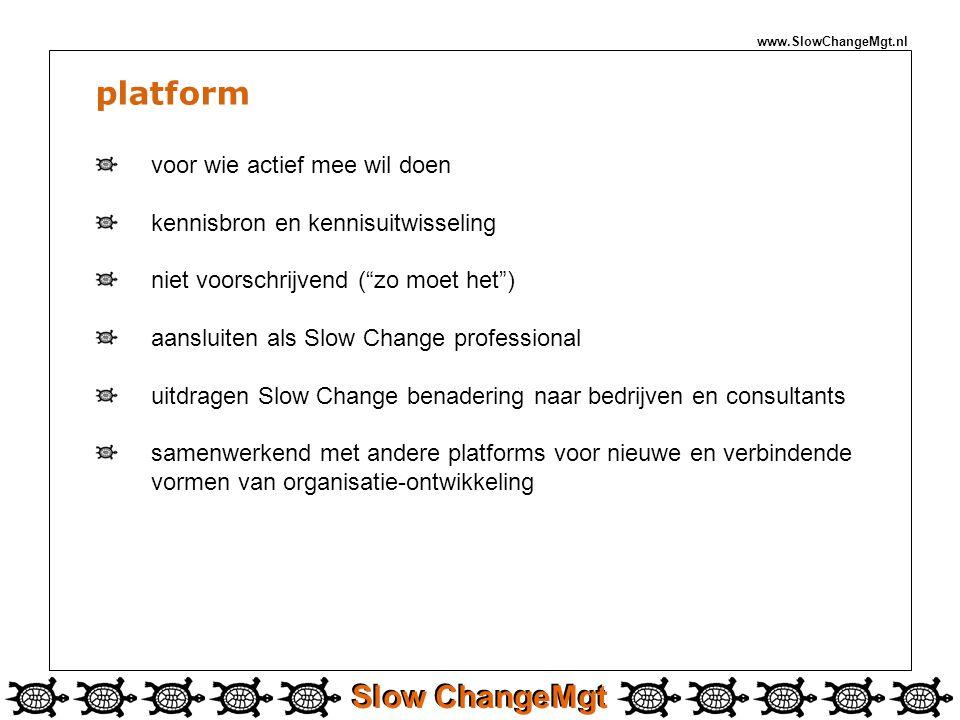 """Slow ChangeMgt www.SlowChangeMgt.nl platform voor wie actief mee wil doen kennisbron en kennisuitwisseling niet voorschrijvend (""""zo moet het"""") aanslui"""