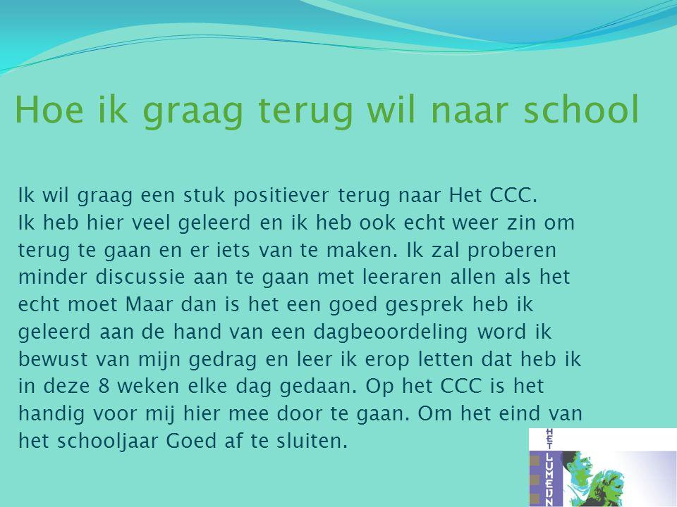Hoe ik graag terug wil naar school Ik wil graag een stuk positiever terug naar Het CCC.